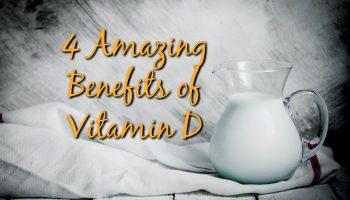 4 Amazing Benefits of Vitamin D