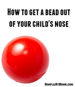 Get a bead out of your child's nose.